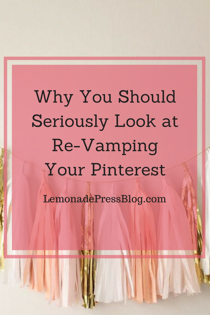Why You Should Seriously Look at Re-Vamping Your Pinterest